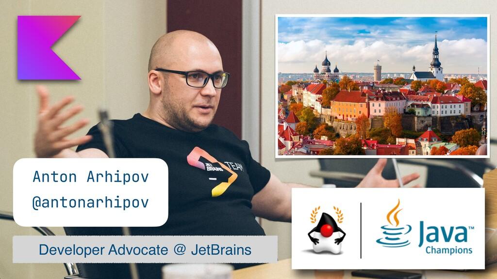 Anton Arhipov   @antonarhipov Developer Advocat...