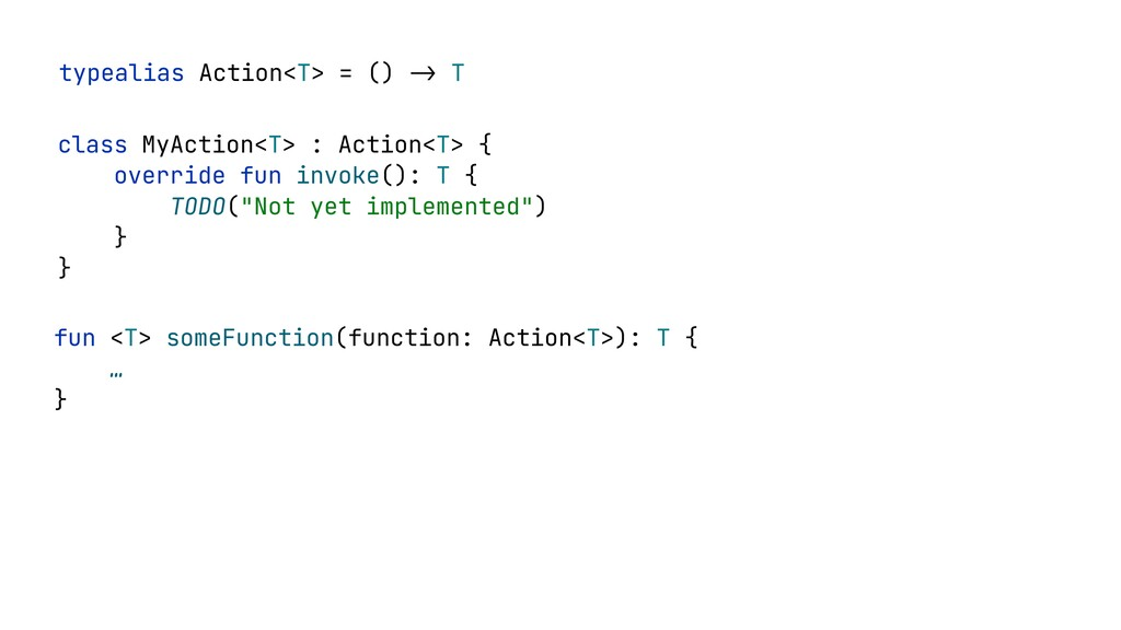typealias Action<T> = () -> T class MyAction<T>...