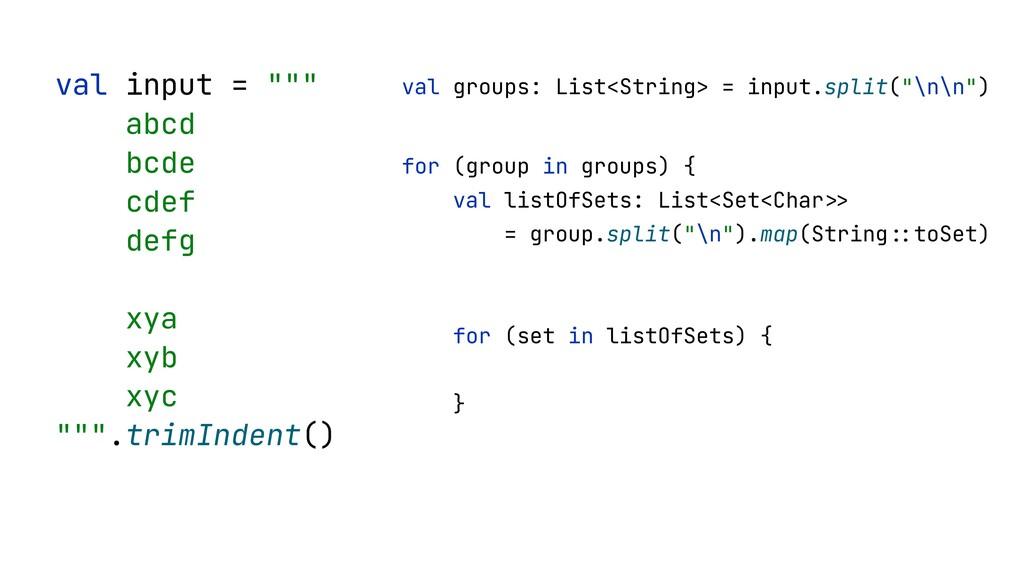 """val input = """"""""""""   abcd   bcde   cdef   defg   x..."""