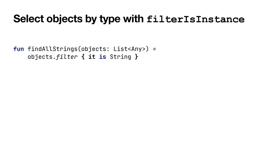 Select objects by type with filterIsInstance fu...