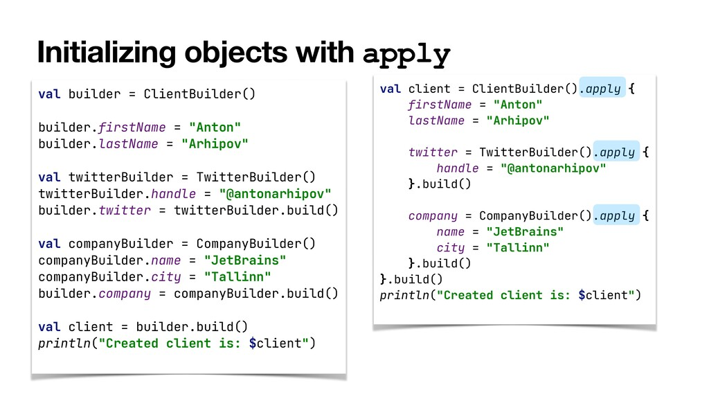 Initializing objects with apply val builder = C...