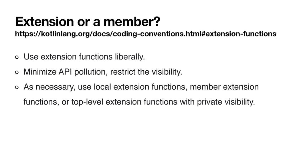 Extension or a member? https://kotlinlang.org/d...