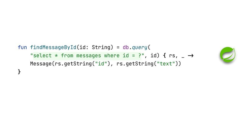 """fun findMessageById(id: String) = db.query(   """"..."""