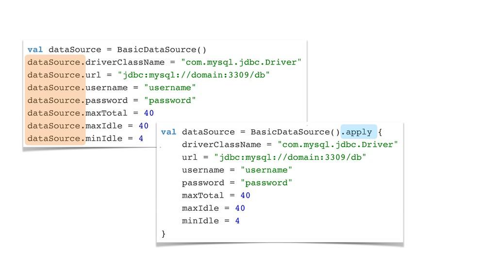 val dataSource = BasicDataSource( )  dataSource...