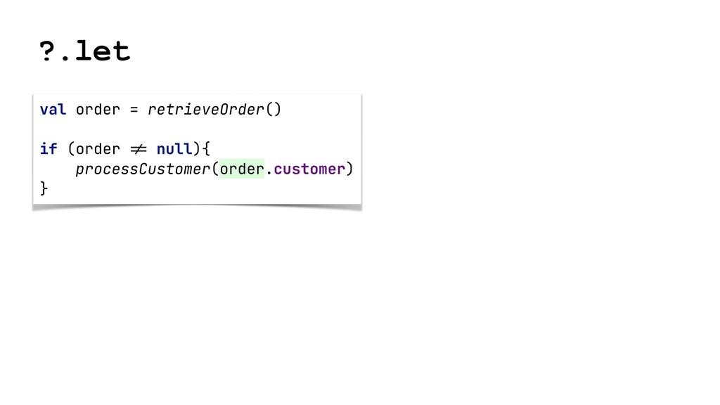 ?.let val order = retrieveOrder()   if (order !...