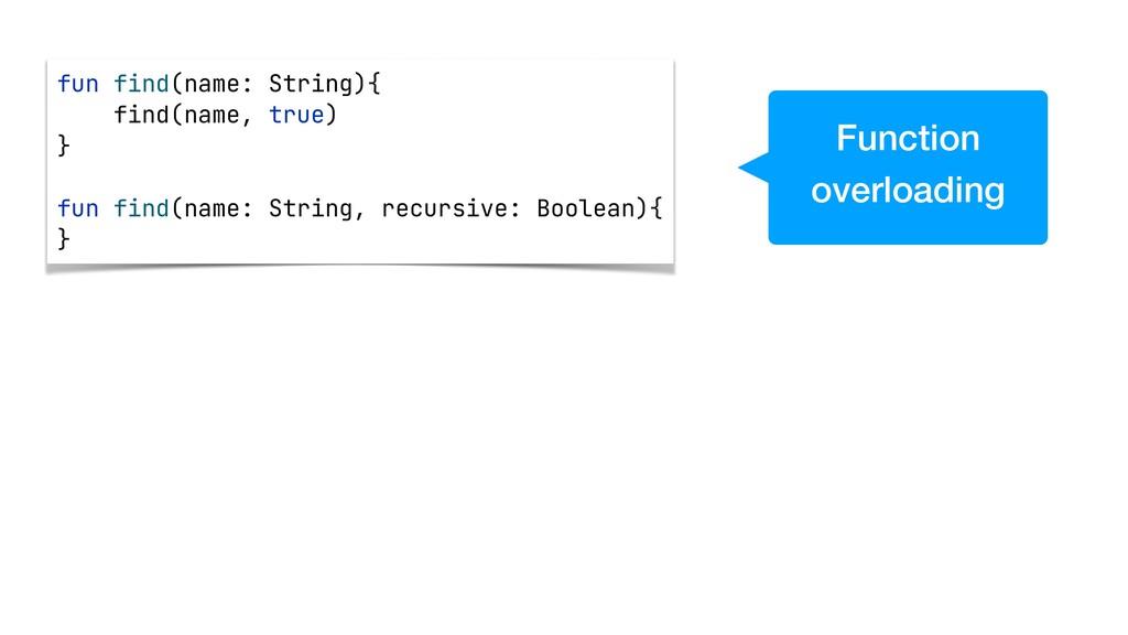 fun find(name: String){   find(name, true)   } ...