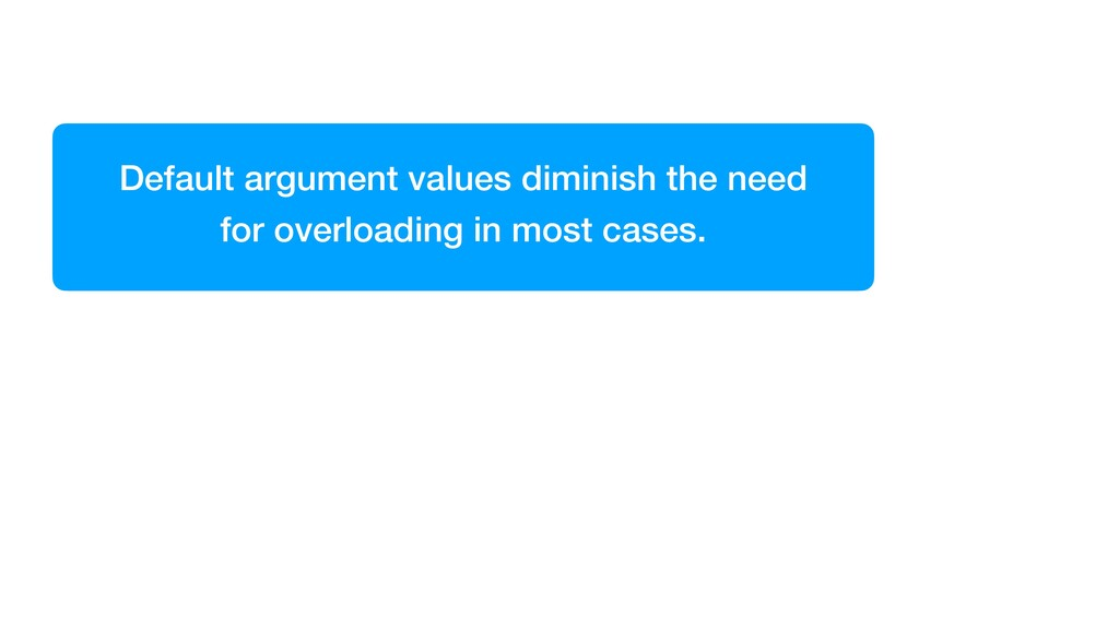 Default argument values diminish the need   for...