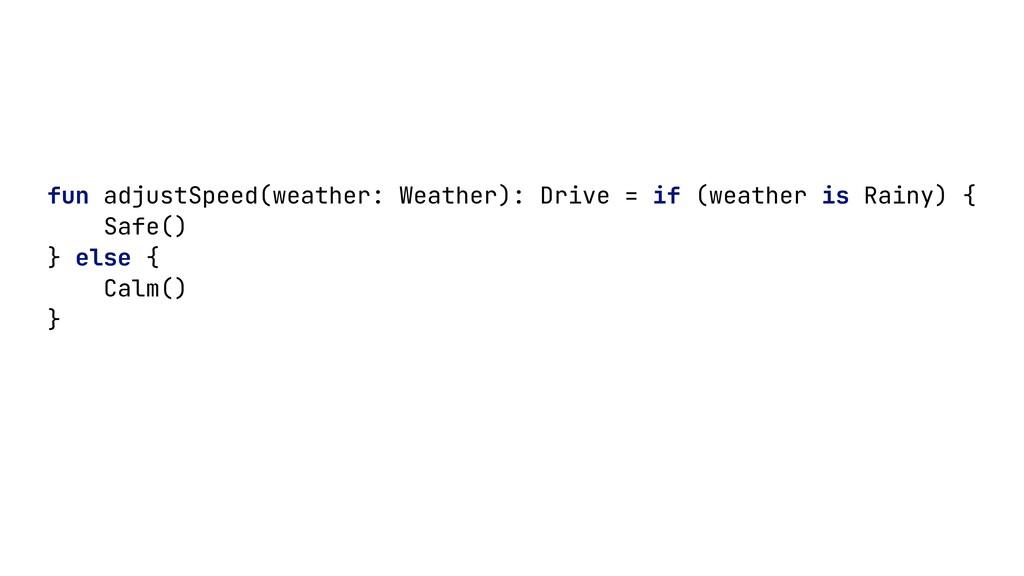 fun adjustSpeed(weather: Weather): Drive = if (...