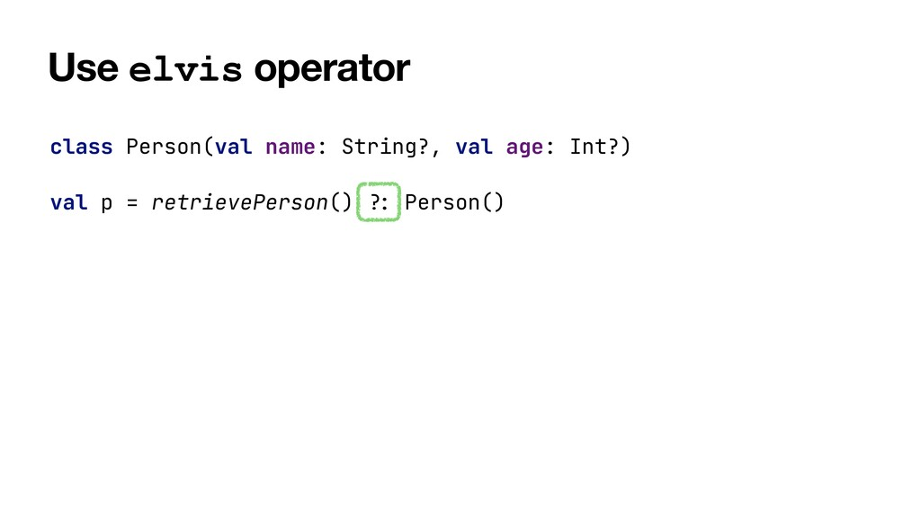 Use elvis operator class Person(val name: Strin...
