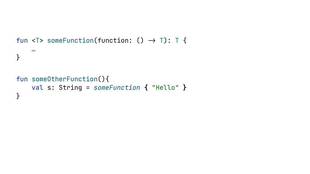 fun <T> someFunction(function: () -> T): T {   ...