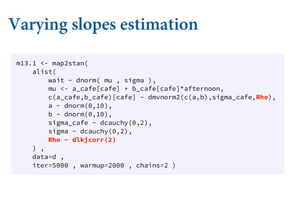 Varying slopes estimation m13.1 <- map2stan( al...