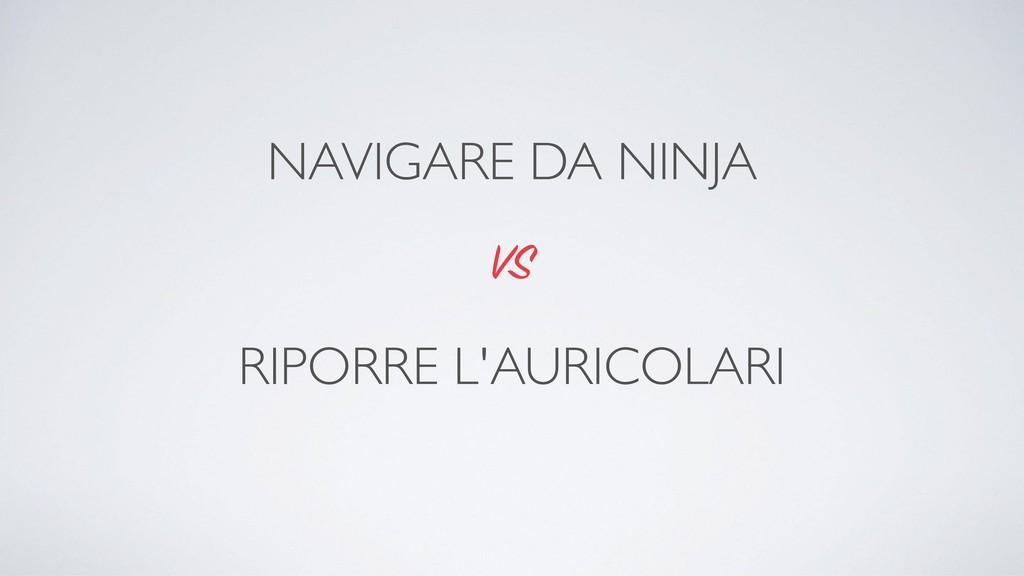 RIPORRE L'AURICOLARI VS NAVIGARE DA NINJA