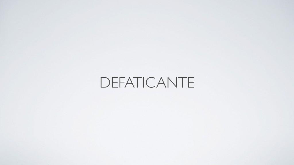 DEFATICANTE
