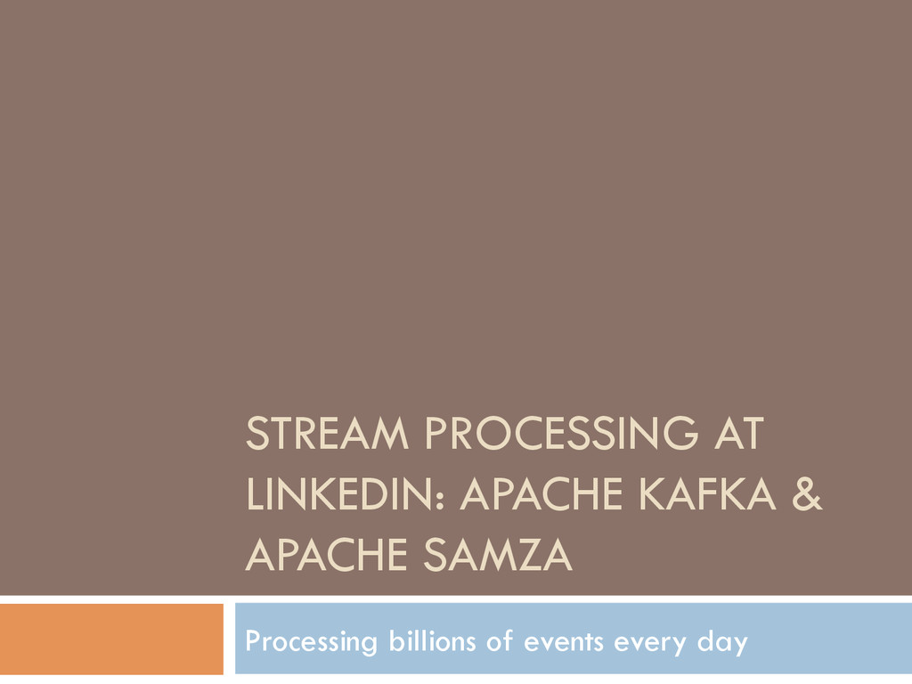 STREAM PROCESSING AT LINKEDIN: APACHE KAFKA & A...