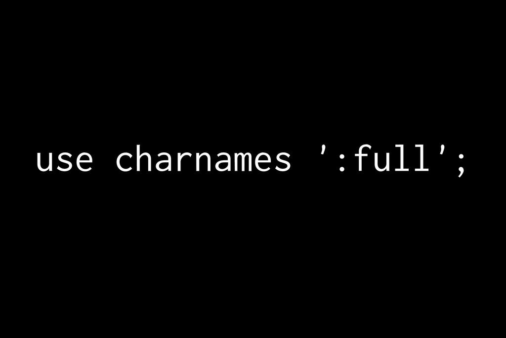 use charnames ':full';