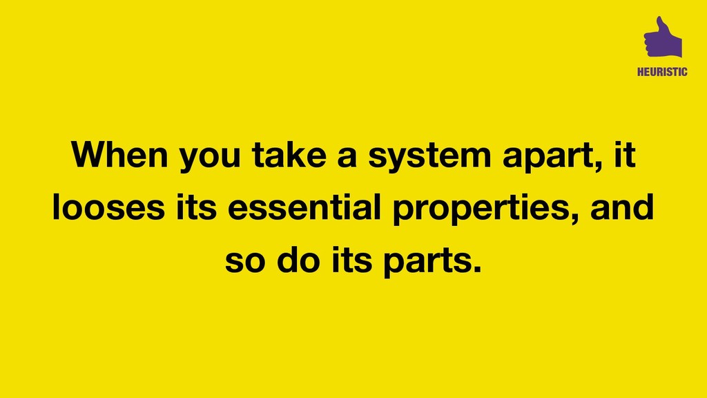 When you take a system apart, it looses its ess...