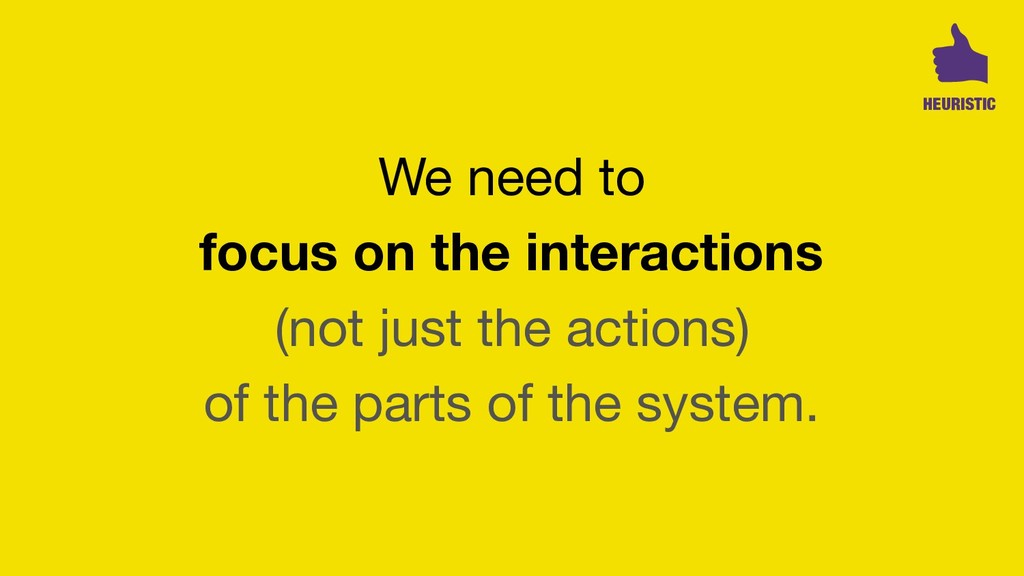 We need to   focus on the interactions (not jus...