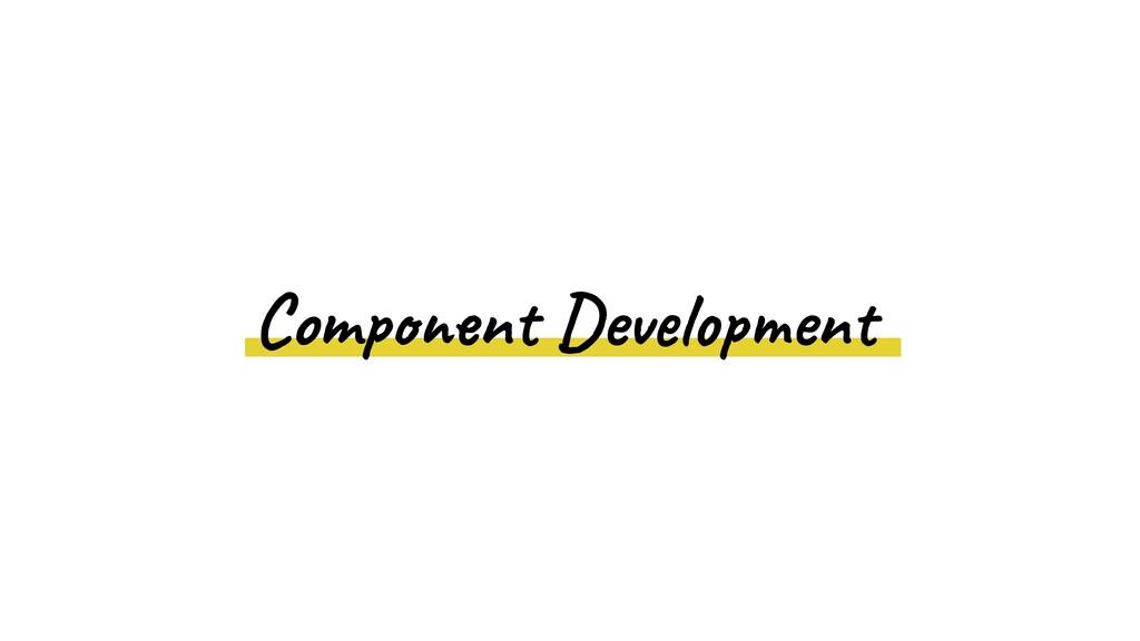 Component Development