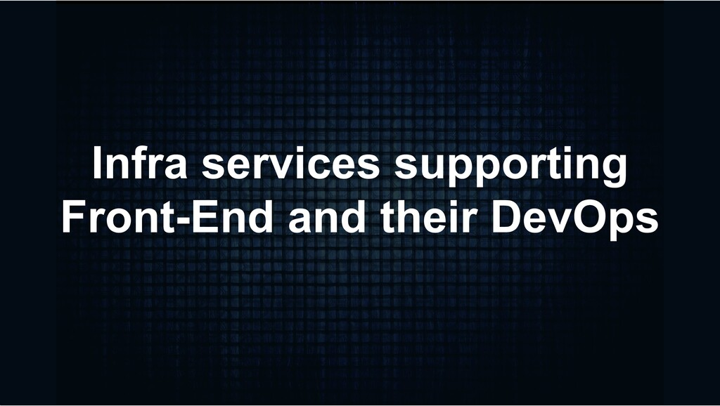 Infra services supporting Front-End and their D...