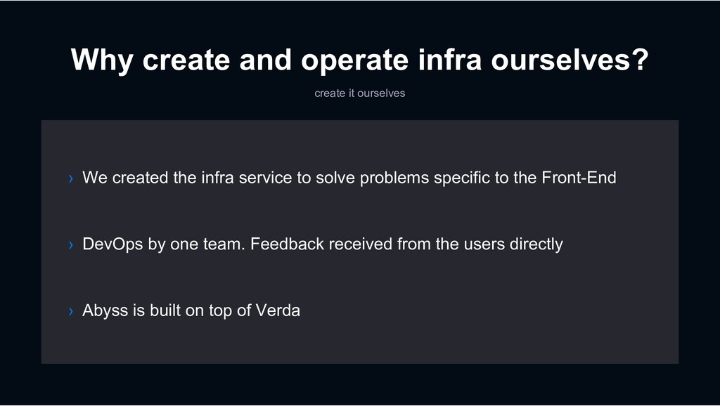 Why create and operate infra ourselves? create ...