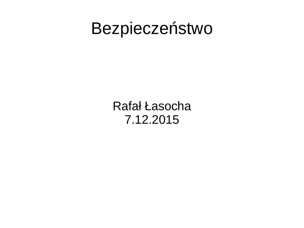 Bezpieczeństwo Rafał Łasocha 7.12.2015