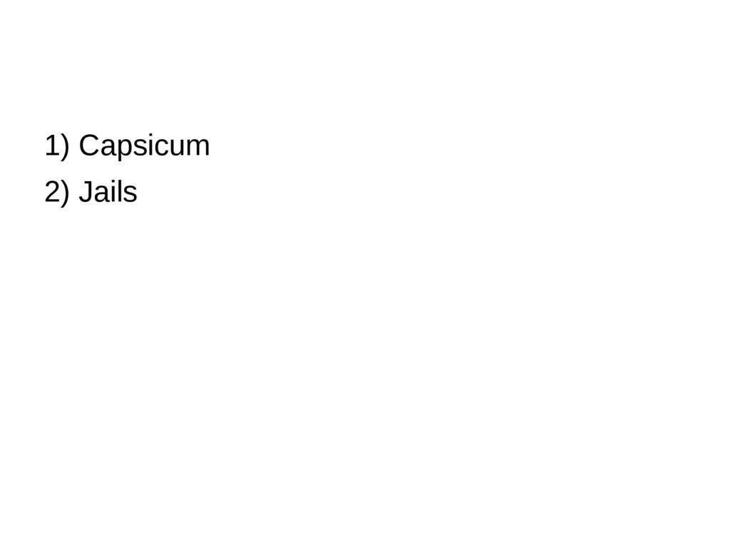 1) Capsicum 2) Jails