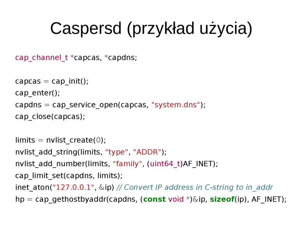 Caspersd (przykład użycia) cap_channel_t *capca...