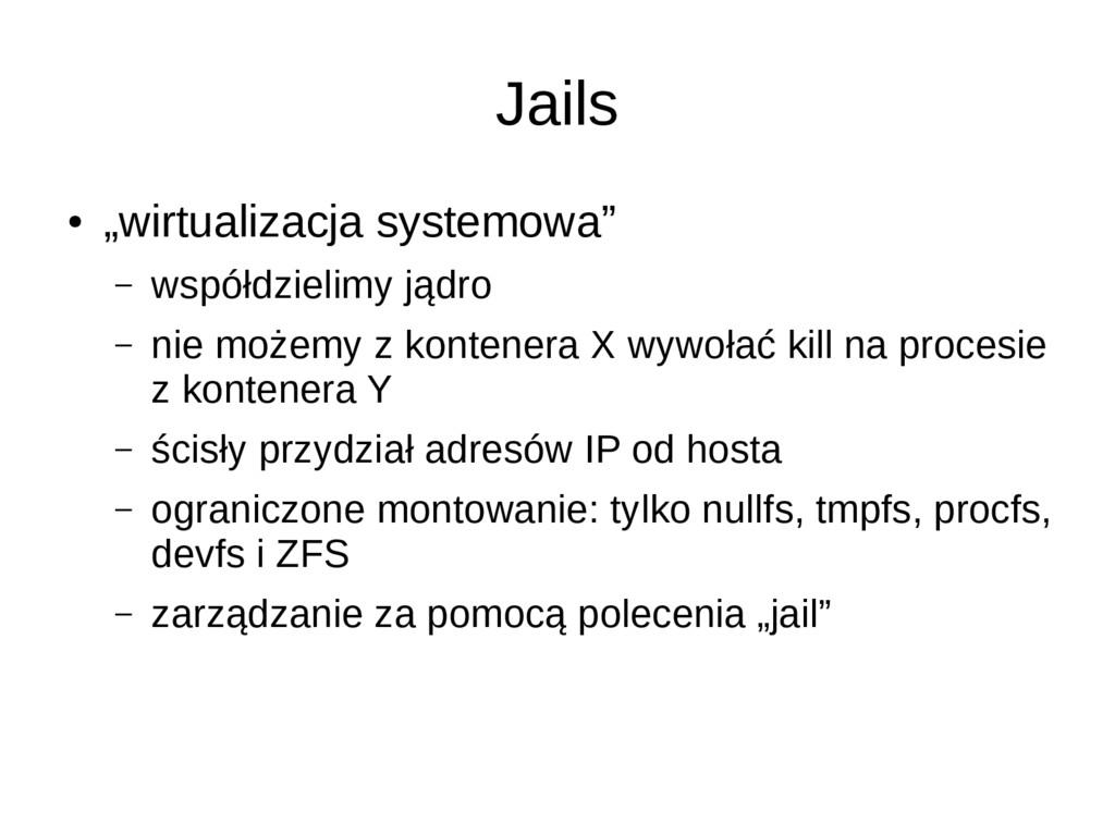 """Jails ● """"wirtualizacja systemowa"""" – współdzieli..."""