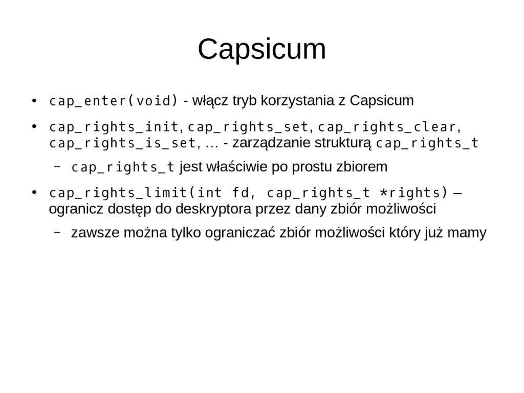Capsicum ● cap_enter(void) - włącz tryb korzyst...