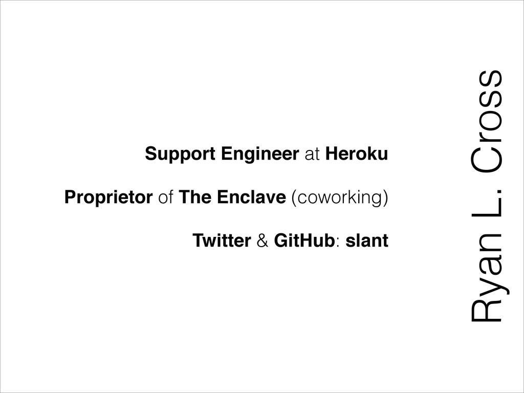Ryan L. Cross Support Engineer at Heroku Propri...