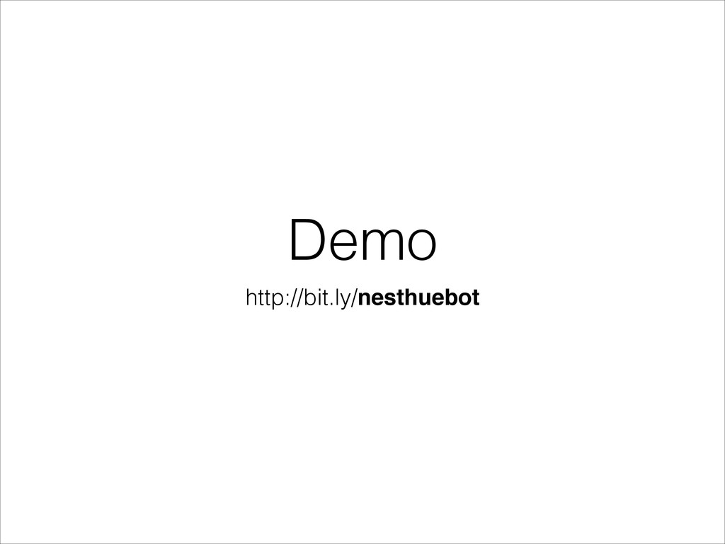 Demo http://bit.ly/nesthuebot