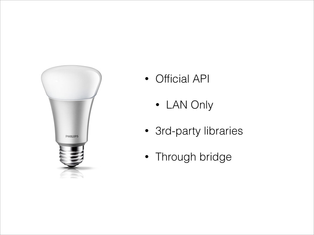 • Official API • LAN Only • 3rd-party libraries ...