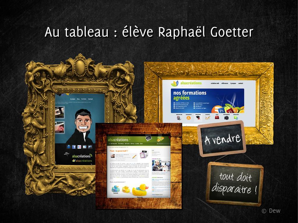 Au tableau : élève Raphaël Goetter Au tableau :...