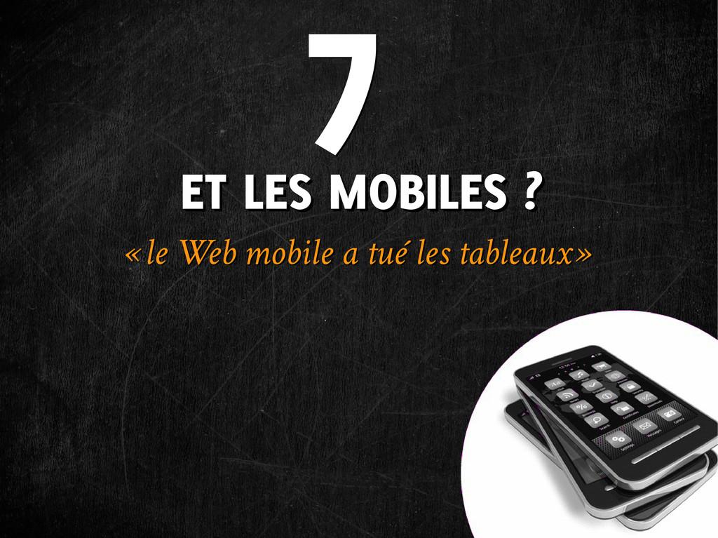 ET LES MOBILES ? ET LES MOBILES ? « le Web mobi...