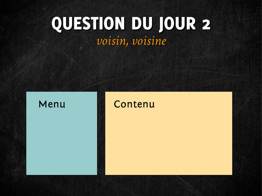 QUESTION DU JOUR 2 QUESTION DU JOUR 2 voisin, v...
