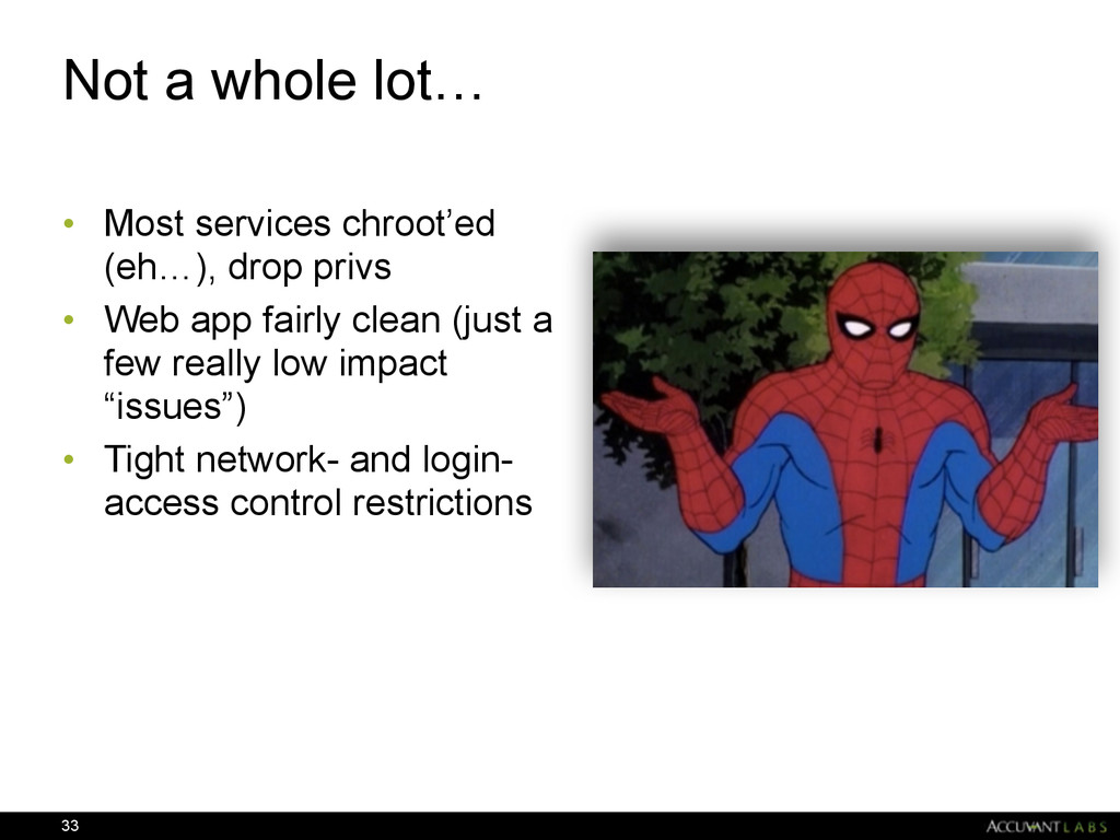 Not a whole lot… • Most services chroot'ed (eh…...