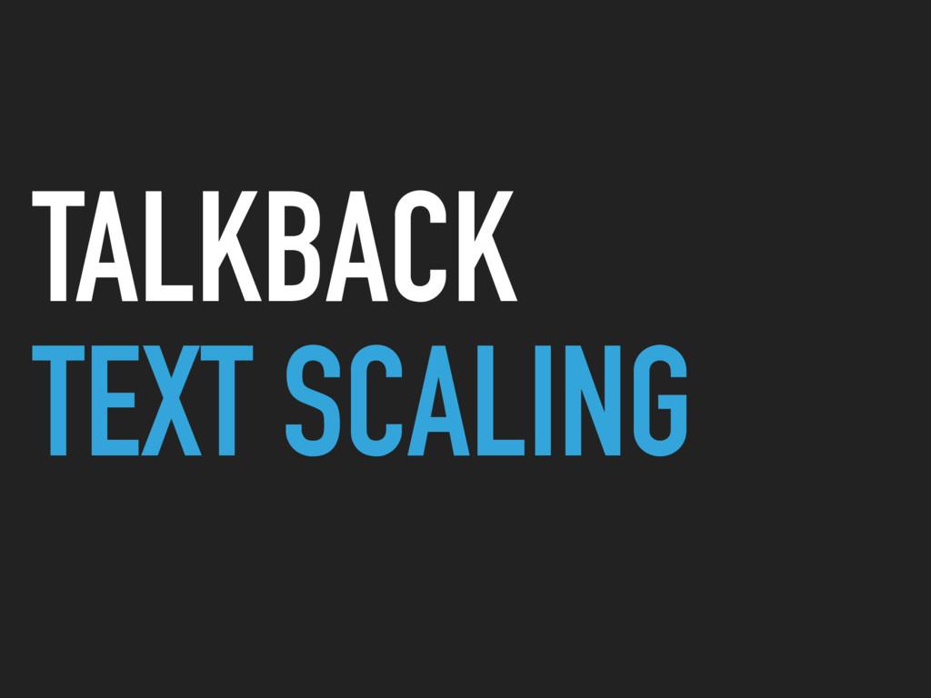 TALKBACK TEXT SCALING