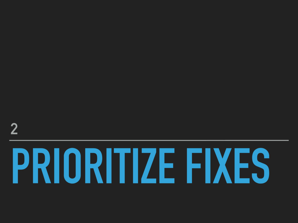 PRIORITIZE FIXES 2