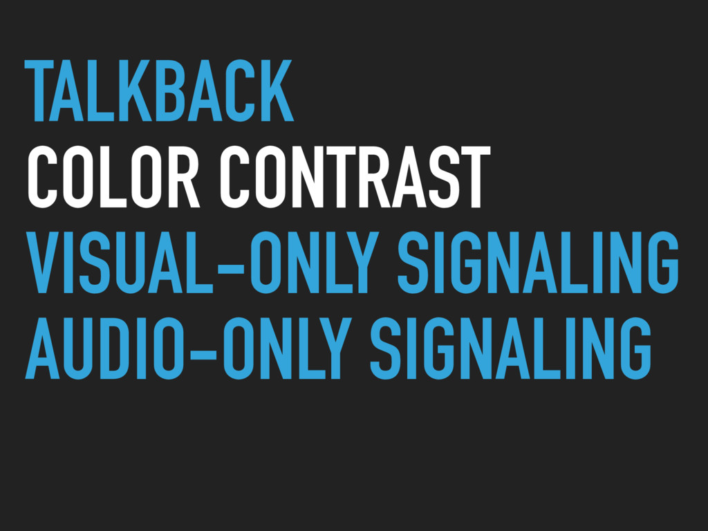 TALKBACK COLOR CONTRAST VISUAL-ONLY SIGNALING A...