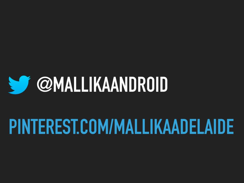 @MALLIKAANDROID PINTEREST.COM/MALLIKAADELAIDE
