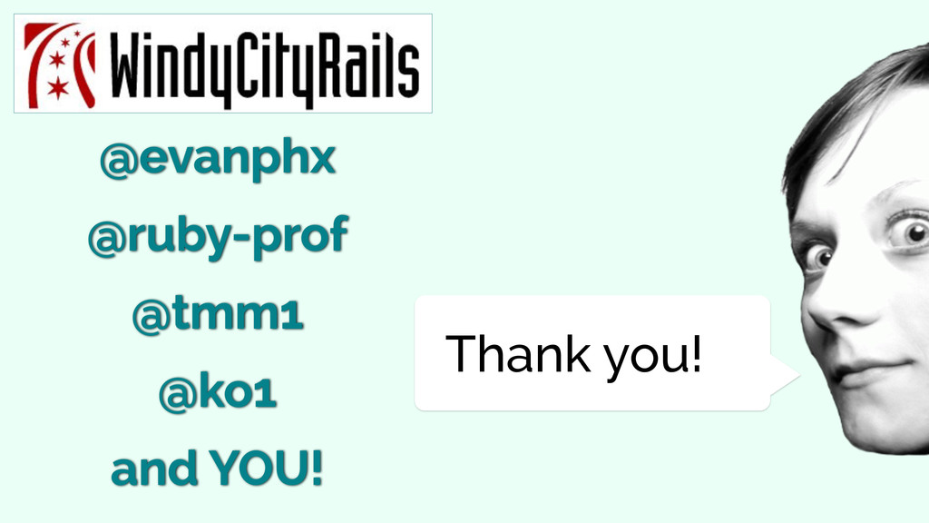 Thank you! @ko1 @ruby-prof @tmm1 and YOU! @evan...