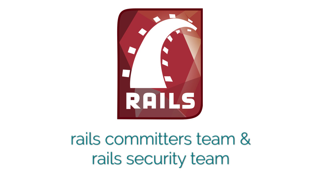 rails committers team & rails security team