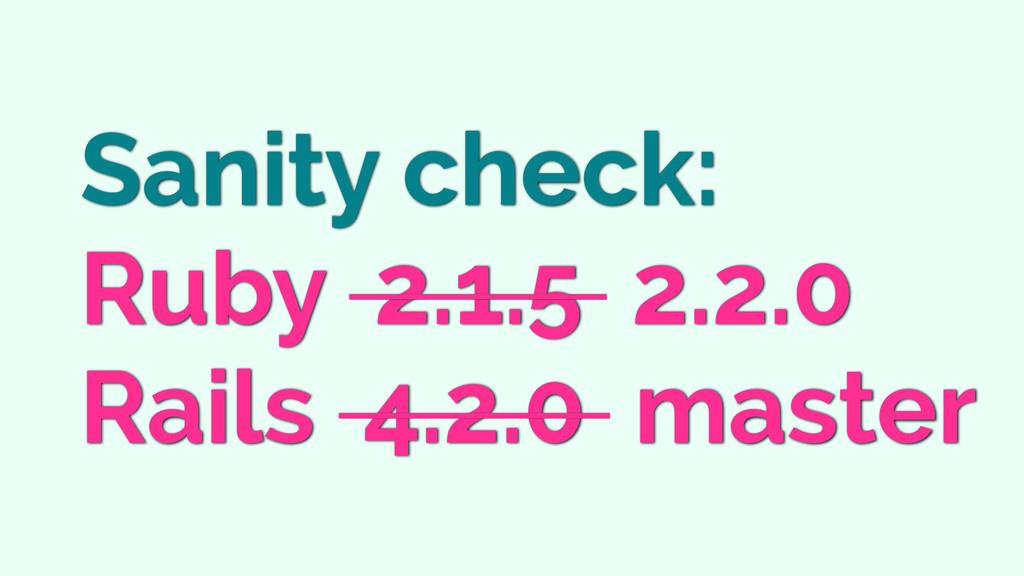 Sanity check: Ruby 2.1.5 2.2.0 Rails 4.2.0 mast...
