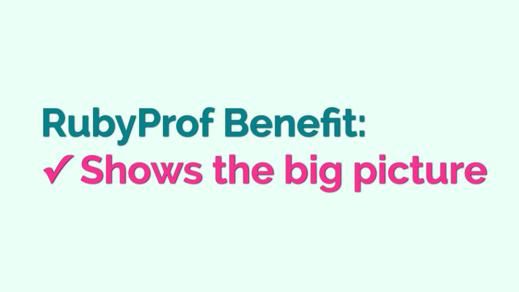 RubyProf Benefit: ✓ Shows the big picture