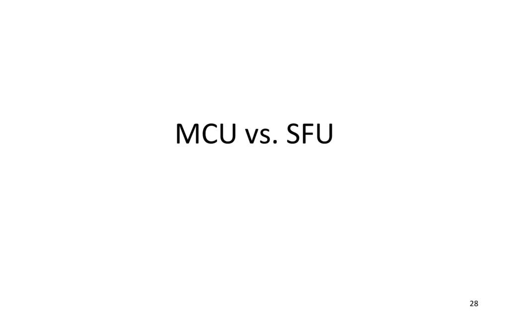 MCU vs. SFU 28