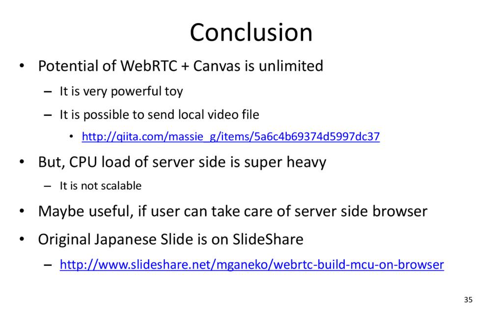 Conclusion • Potential of WebRTC + Canvas is un...
