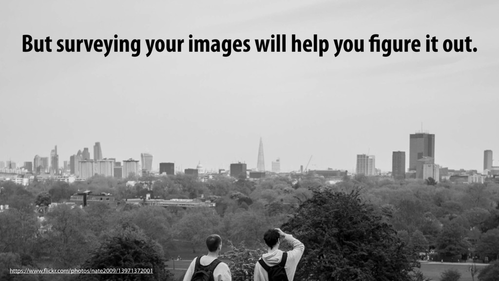 But surveying your images will help you figure ...