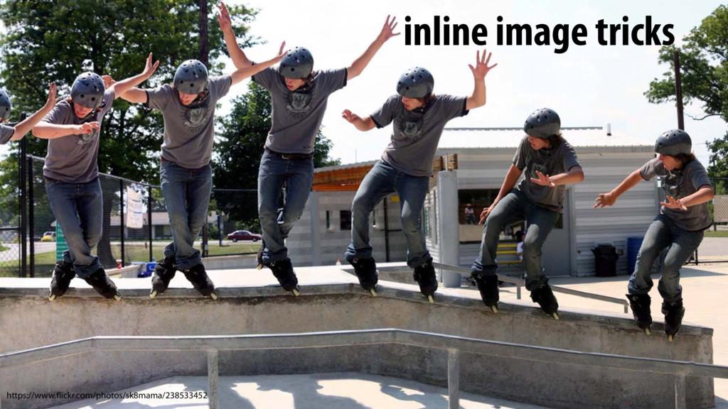 inline image tricks https://www.flickr.com/phot...
