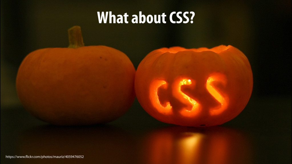 What about CSS? https://www.flickr.com/photos/m...