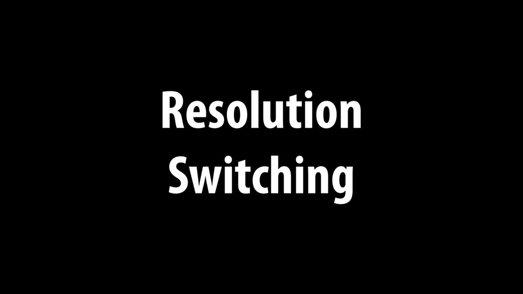 Resolution Switching